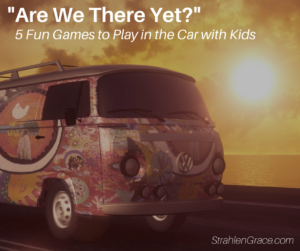 Are We There Yet? 5 Fun Games to Play in the Car with Kids